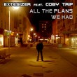 Extesizer feat. Coby Trip - All The Plans We Had